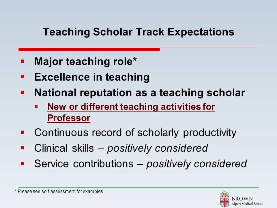 Teaching Scholar Track Expectations Major teaching role* Excellence in teaching National reputation as a teaching scholar New or different teaching ac