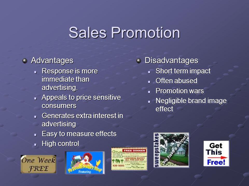 Sales Promotion Advantages Response is more immediate than advertising. Response is more immediate than advertising. Appeals to price sensitive consum