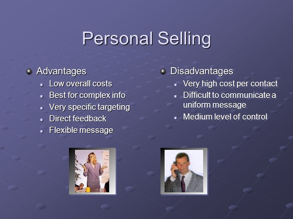 Personal Selling Advantages Low overall costs Low overall costs Best for complex info Best for complex info Very specific targeting Very specific targ