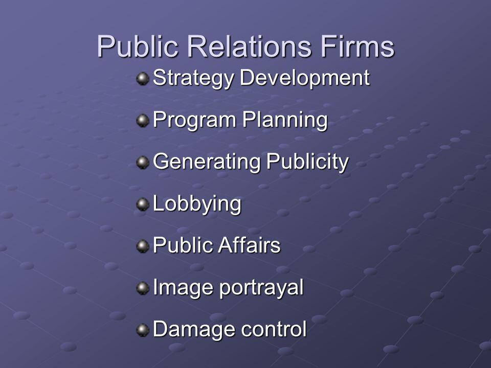 Public Relations Firms Strategy Development Program Planning Generating Publicity Lobbying Public Affairs Image portrayal Damage control