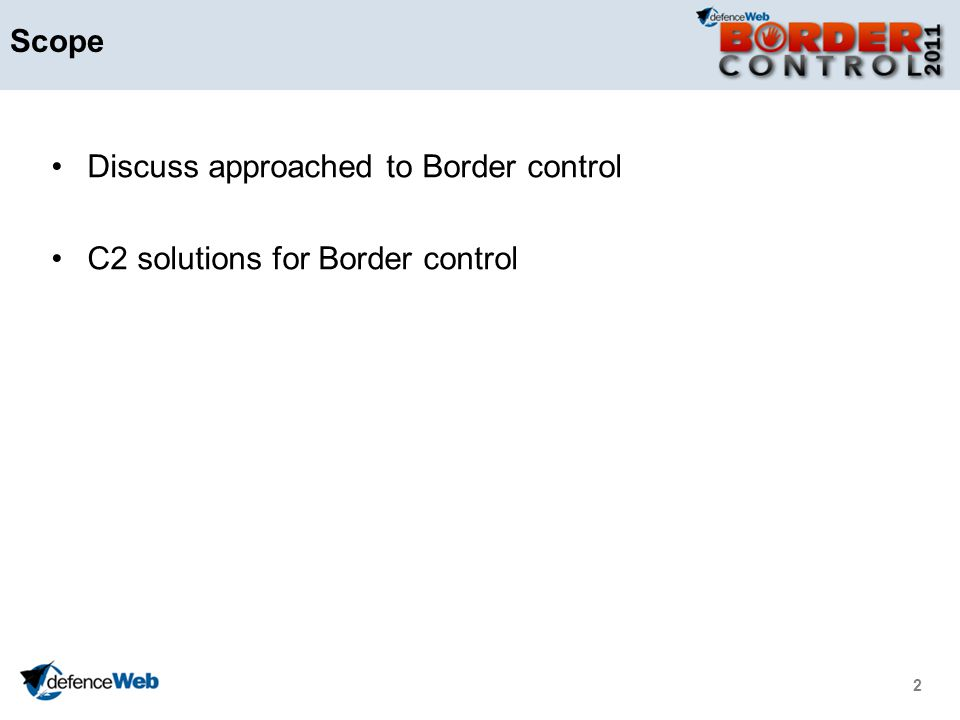 2 Scope Discuss approached to Border control C2 solutions for Border control