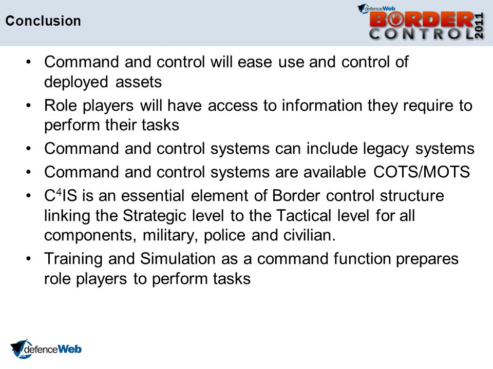 Conclusion Command and control will ease use and control of deployed assets Role players will have access to information they require to perform their