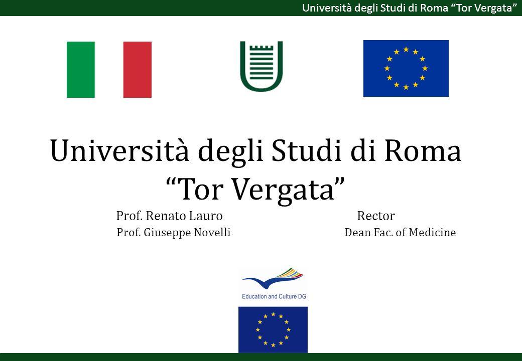 Università degli Studi di Roma Tor Vergata Università degli Studi di Roma Tor Vergata Prof. Renato Lauro Rector Prof. Giuseppe Novelli Dean Fac. of Me