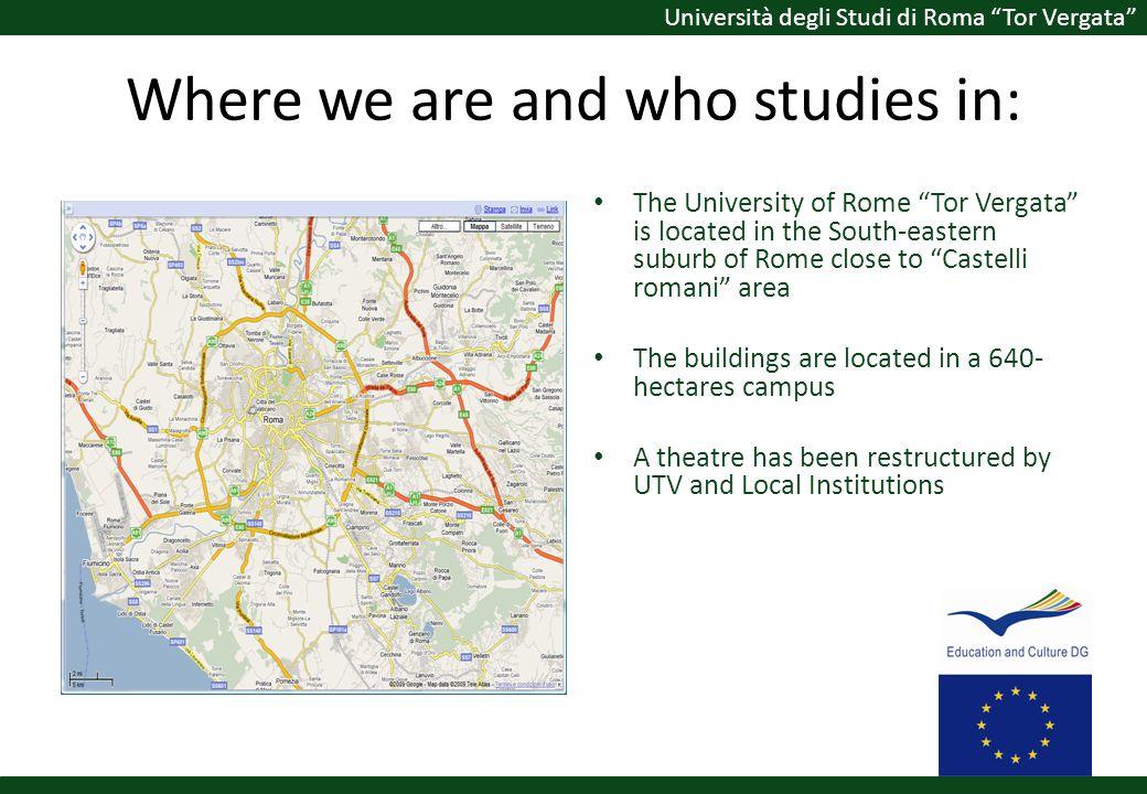 Università degli Studi di Roma Tor Vergata Where we are and who studies in: The University of Rome Tor Vergata is located in the South-eastern suburb