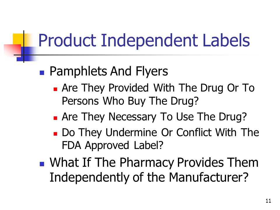 11 Product Independent Labels Pamphlets And Flyers Are They Provided With The Drug Or To Persons Who Buy The Drug? Are They Necessary To Use The Drug?