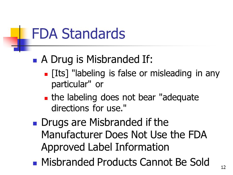 12 FDA Standards A Drug is Misbranded If: [Its]
