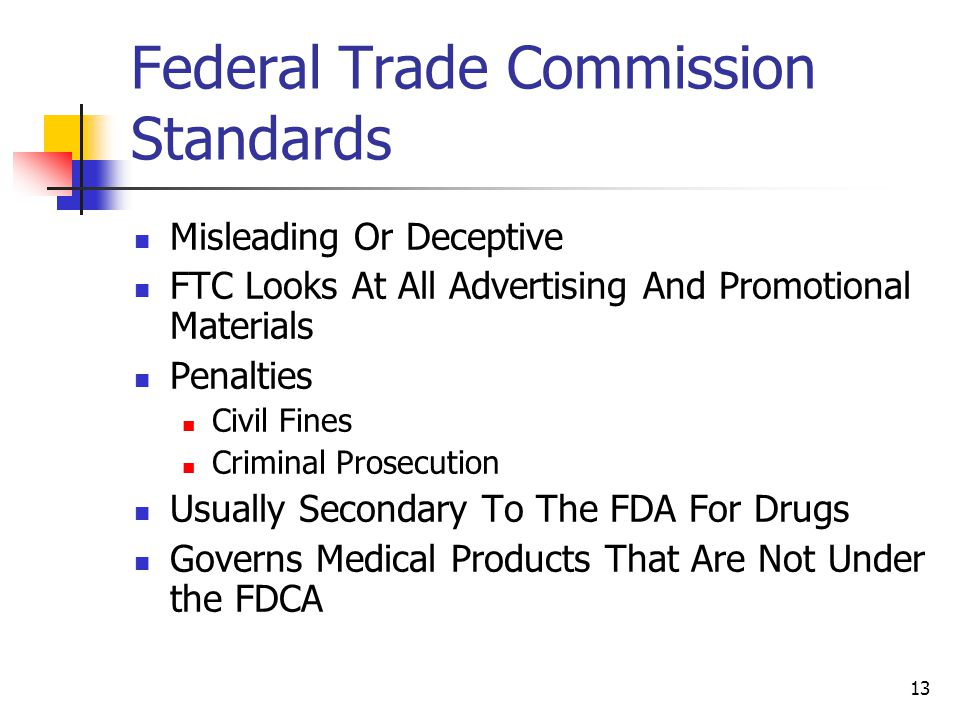 13 Federal Trade Commission Standards Misleading Or Deceptive FTC Looks At All Advertising And Promotional Materials Penalties Civil Fines Criminal Pr