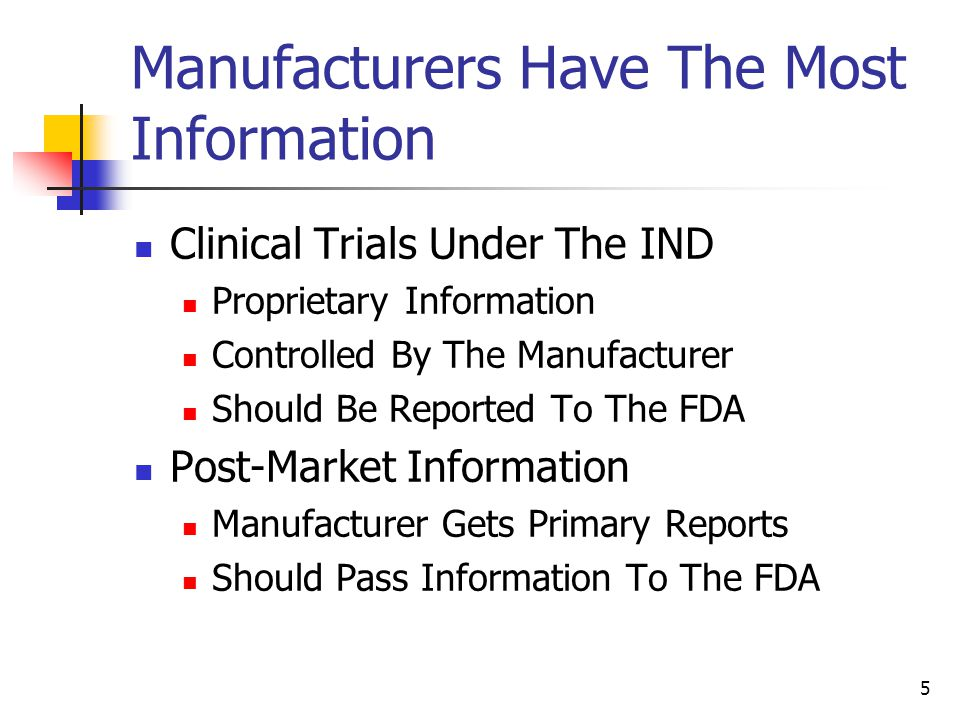 5 Manufacturers Have The Most Information Clinical Trials Under The IND Proprietary Information Controlled By The Manufacturer Should Be Reported To T