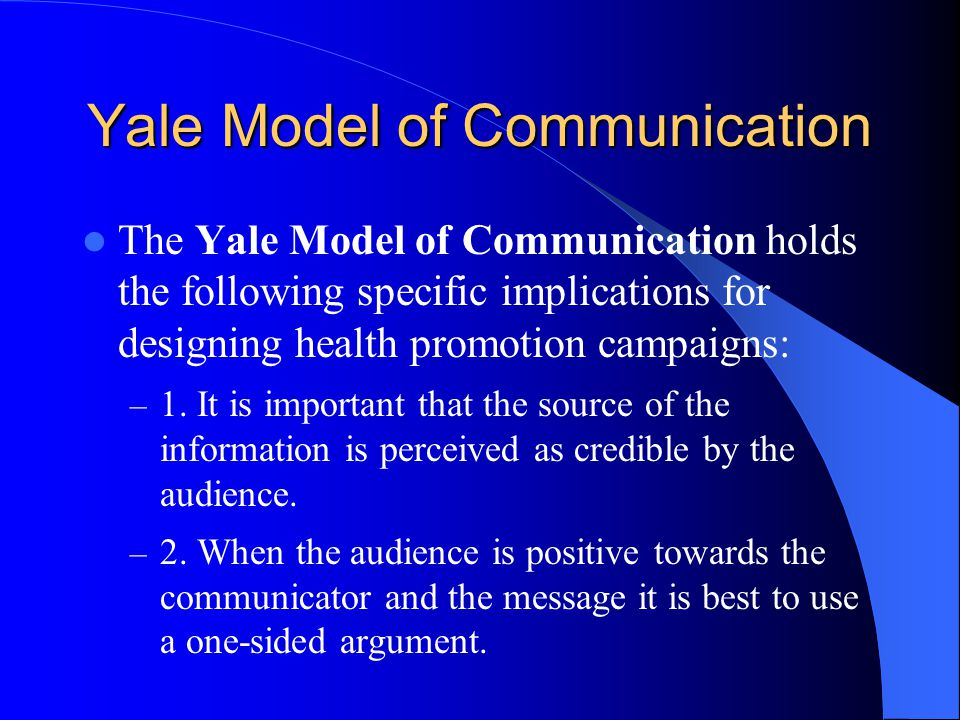 The Yale Model of Communication holds the following specific implications for designing health promotion campaigns: – 1. It is important that the sour