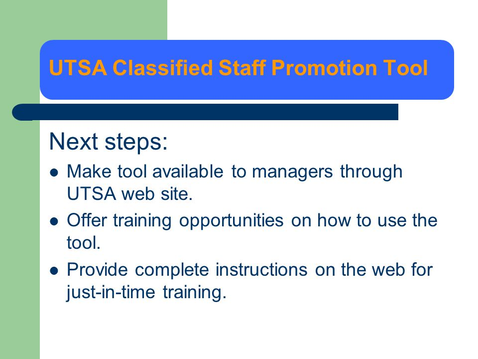 Next steps: Make tool available to managers through UTSA web site. Offer training opportunities on how to use the tool. Provide complete instructions