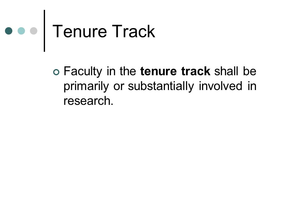 Tenure Track Faculty in the tenure track shall be primarily or substantially involved in research.