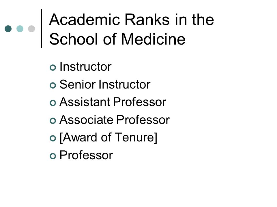 Academic Ranks in the School of Medicine Instructor Senior Instructor Assistant Professor Associate Professor [Award of Tenure] Professor