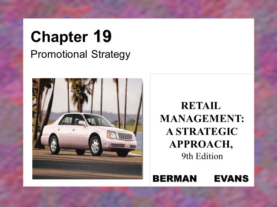 19 Chapter 19 Promotional Strategy RETAIL MANAGEMENT: A STRATEGIC APPROACH, 9th Edition BERMAN EVANS