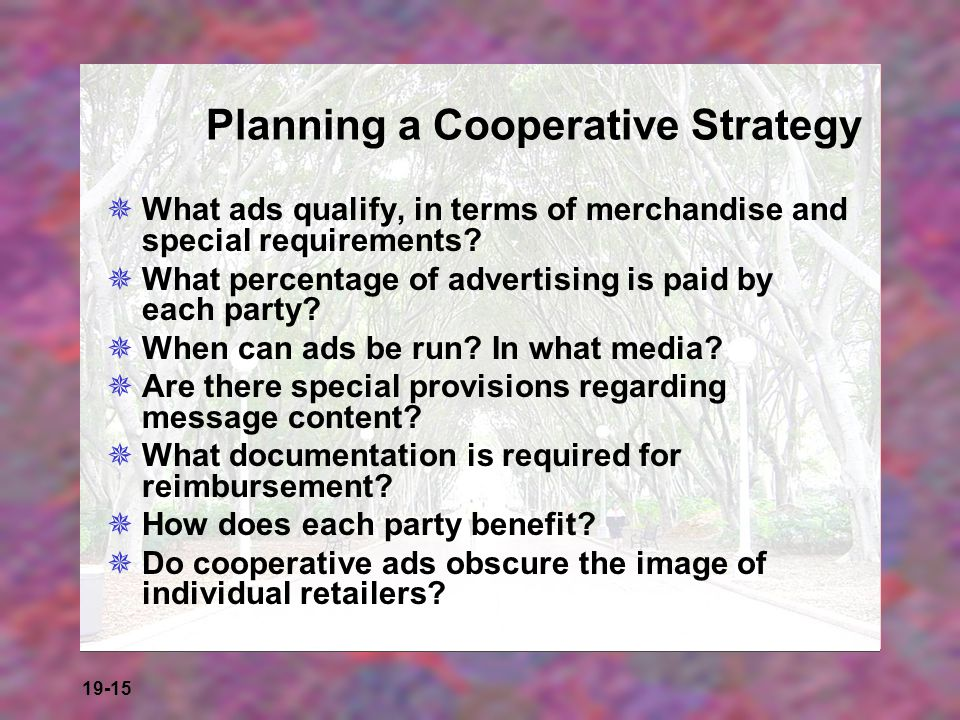 19-15 Planning a Cooperative Strategy What ads qualify, in terms of merchandise and special requirements? What percentage of advertising is paid by ea