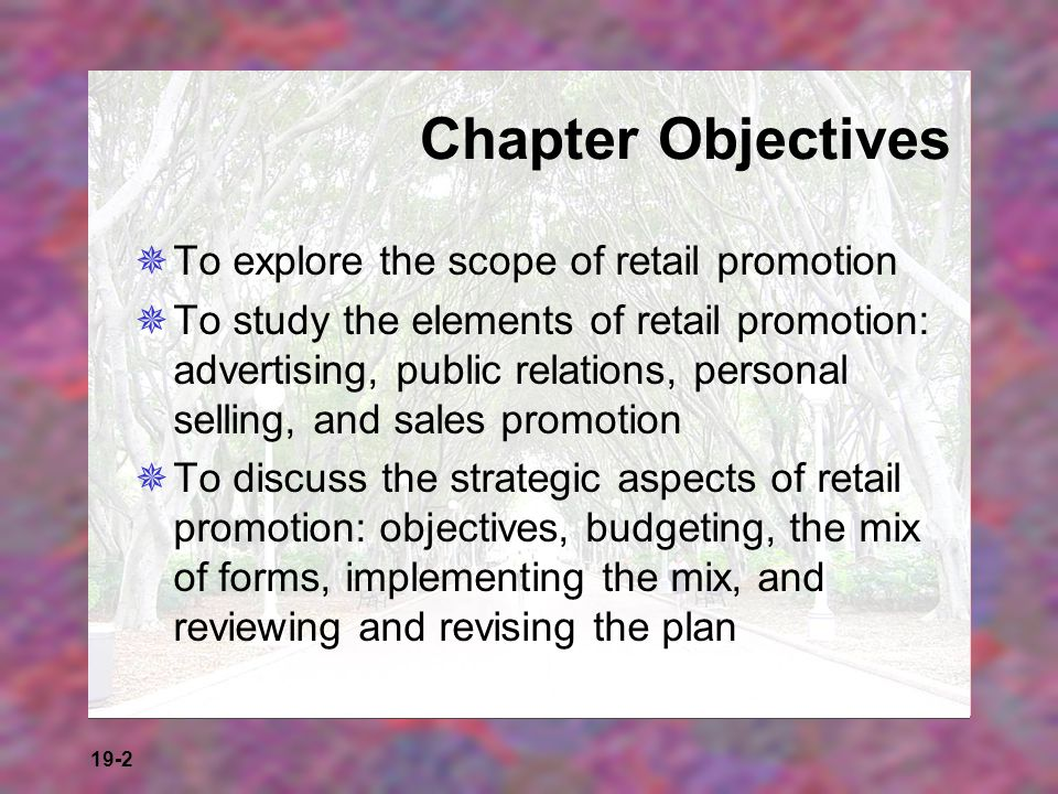 19-2 Chapter Objectives To explore the scope of retail promotion To study the elements of retail promotion: advertising, public relations, personal se