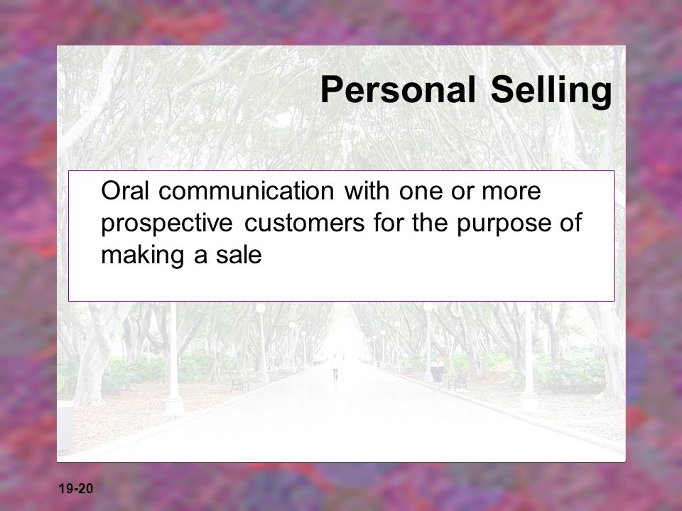 19-20 Personal Selling Oral communication with one or more prospective customers for the purpose of making a sale