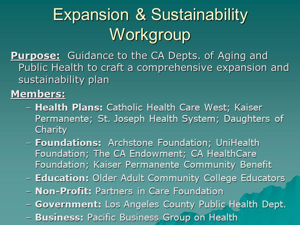 Expansion & Sustainability Workgroup Purpose: Guidance to the CA Depts. of Aging and Public Health to craft a comprehensive expansion and sustainabili
