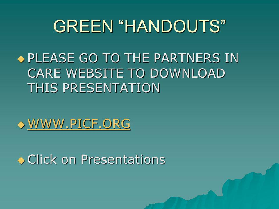 GREEN HANDOUTS PLEASE GO TO THE PARTNERS IN CARE WEBSITE TO DOWNLOAD THIS PRESENTATION PLEASE GO TO THE PARTNERS IN CARE WEBSITE TO DOWNLOAD THIS PRES
