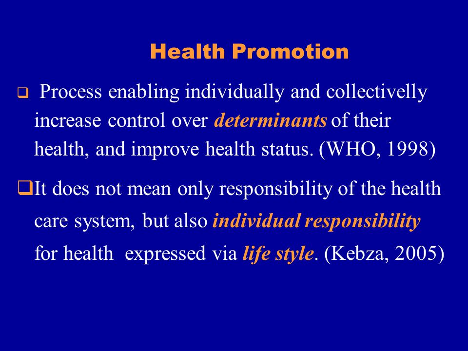 Health Promotion Process enabling individually and collectivelly increase control over determinants of their health, and improve health status.