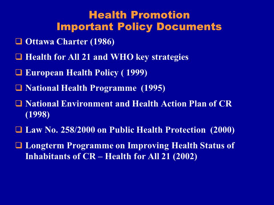 Ottawa Charter (1986) Health promotion should be a part of public policy, documents and measures.