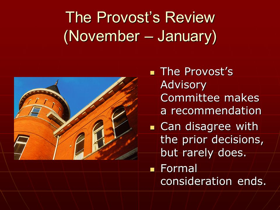 The Provosts Review (November – January) The Provosts Advisory Committee makes a recommendation The Provosts Advisory Committee makes a recommendation Can disagree with the prior decisions, but rarely does.