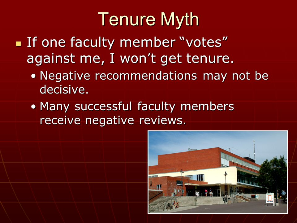 Tenure Myth If one faculty member votes against me, I wont get tenure.