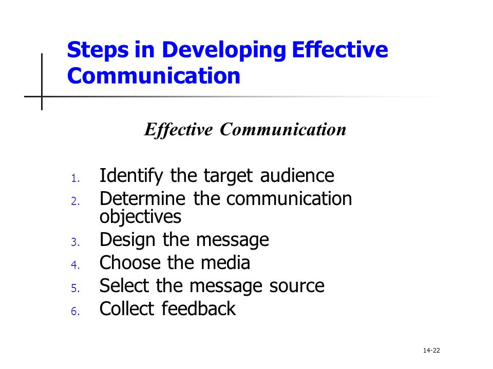 Steps in Developing Effective Communication Effective Communication 1. Identify the target audience 2. Determine the communication objectives 3. Desig
