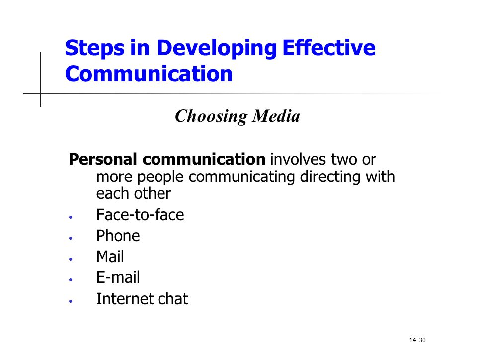 Steps in Developing Effective Communication Choosing Media Personal communication involves two or more people communicating directing with each other