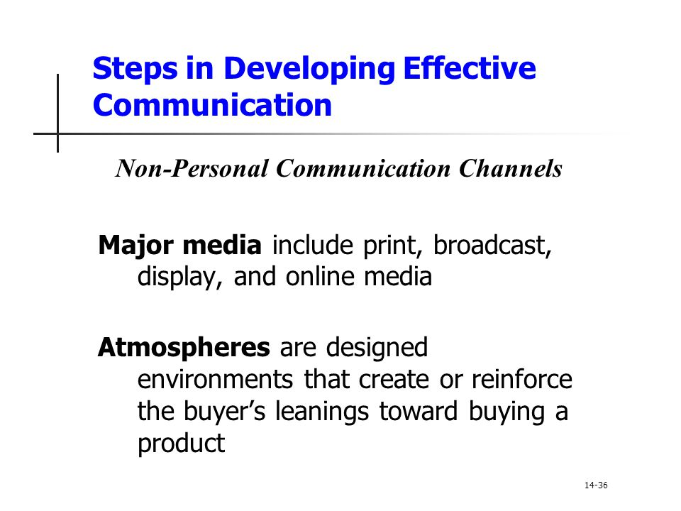 Steps in Developing Effective Communication Non-Personal Communication Channels Major media include print, broadcast, display, and online media Atmosp
