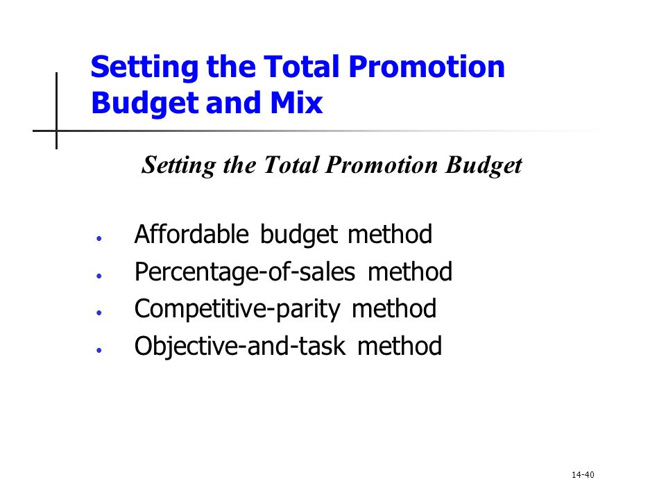 Setting the Total Promotion Budget and Mix Setting the Total Promotion Budget Affordable budget method Percentage-of-sales method Competitive-parity m