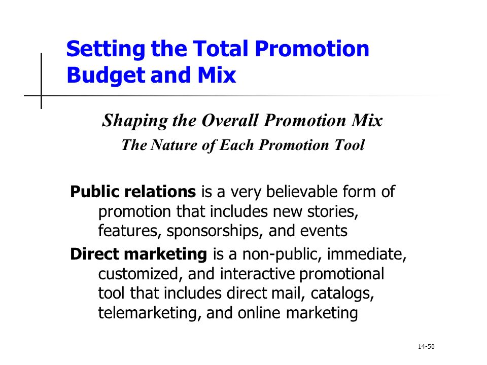 Setting the Total Promotion Budget and Mix Shaping the Overall Promotion Mix The Nature of Each Promotion Tool Public relations is a very believable f