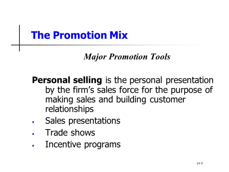 Setting the Total Promotion Budget and Mix Shaping the Overall Promotion Mix The Nature of Each Promotion Tool Public relations is a very believable form of promotion that includes new stories, features, sponsorships, and events Direct marketing is a non-public, immediate, customized, and interactive promotional tool that includes direct mail, catalogs, telemarketing, and online marketing 14-50