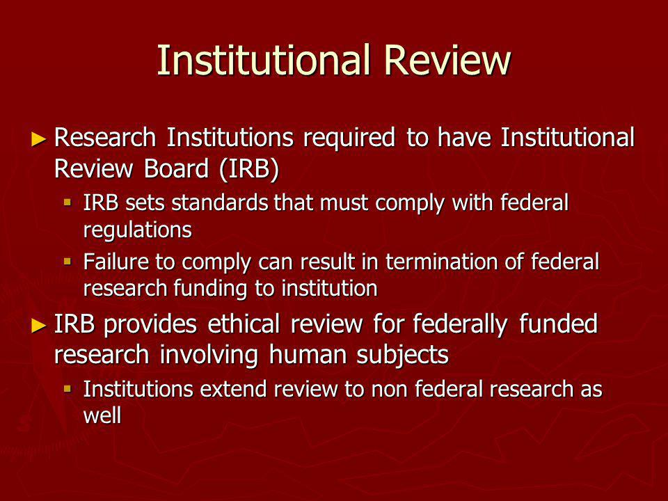 Institutional Review Research Institutions required to have Institutional Review Board (IRB) Research Institutions required to have Institutional Revi