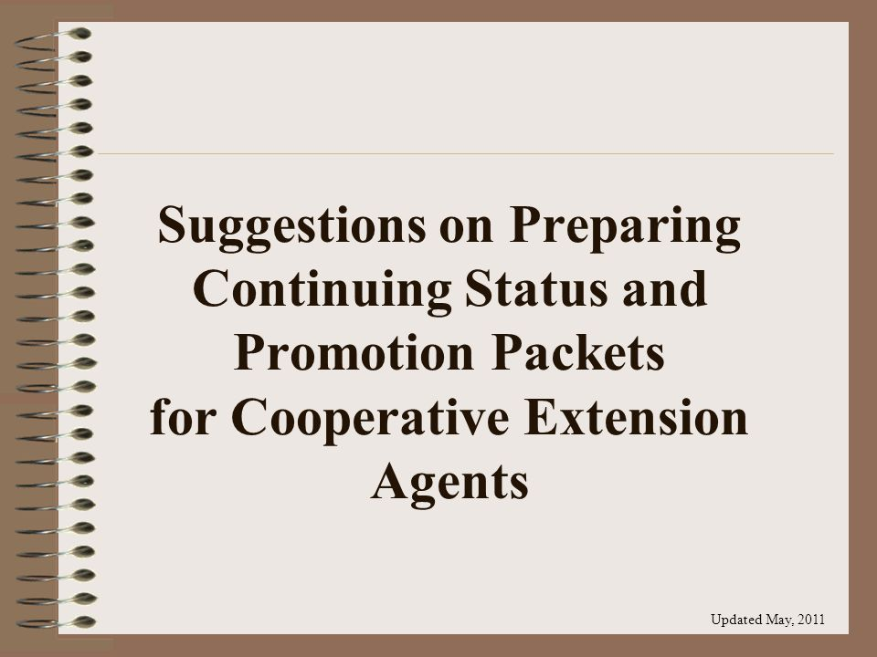 Suggestions on Preparing Continuing Status and Promotion Packets for Cooperative Extension Agents Updated May, 2011