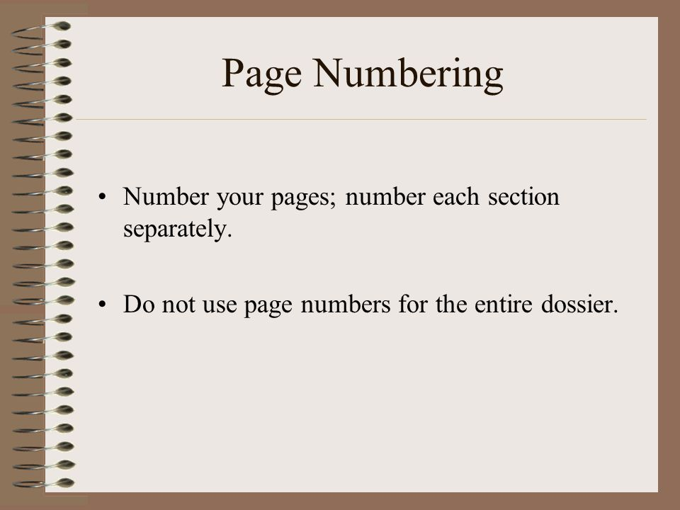 Page Numbering Number your pages; number each section separately.
