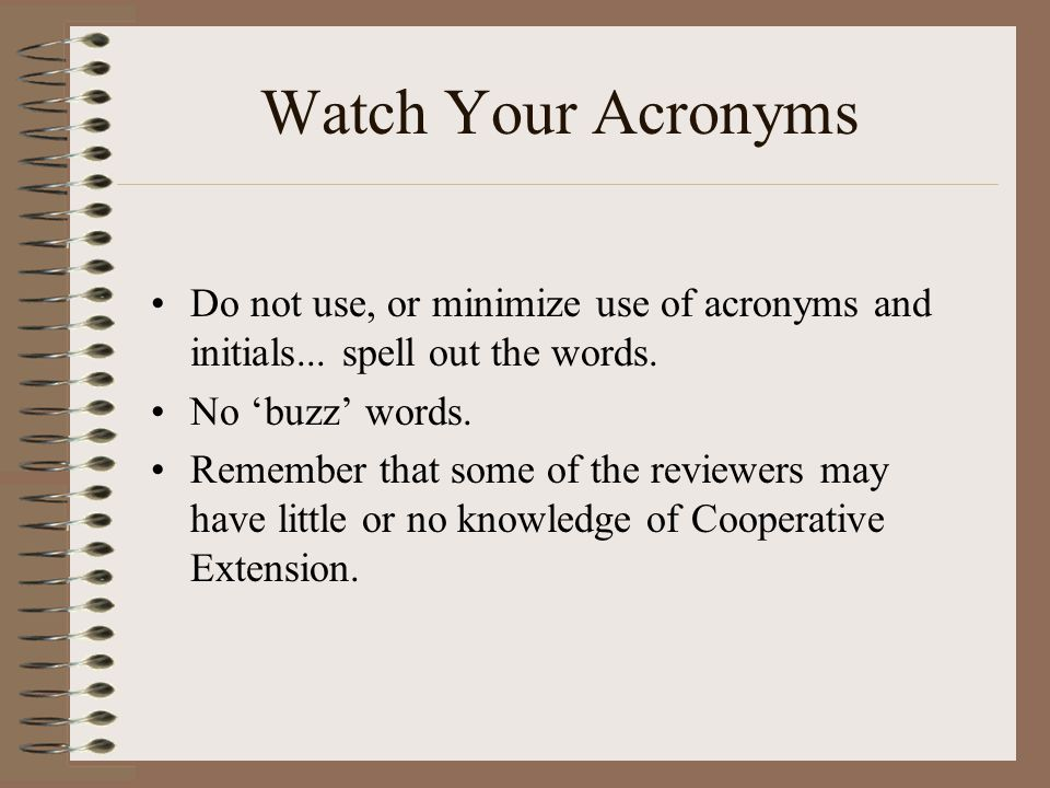 Watch Your Acronyms Do not use, or minimize use of acronyms and initials...
