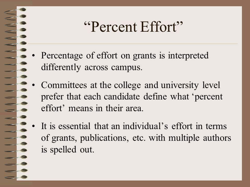 Percent Effort Percentage of effort on grants is interpreted differently across campus.