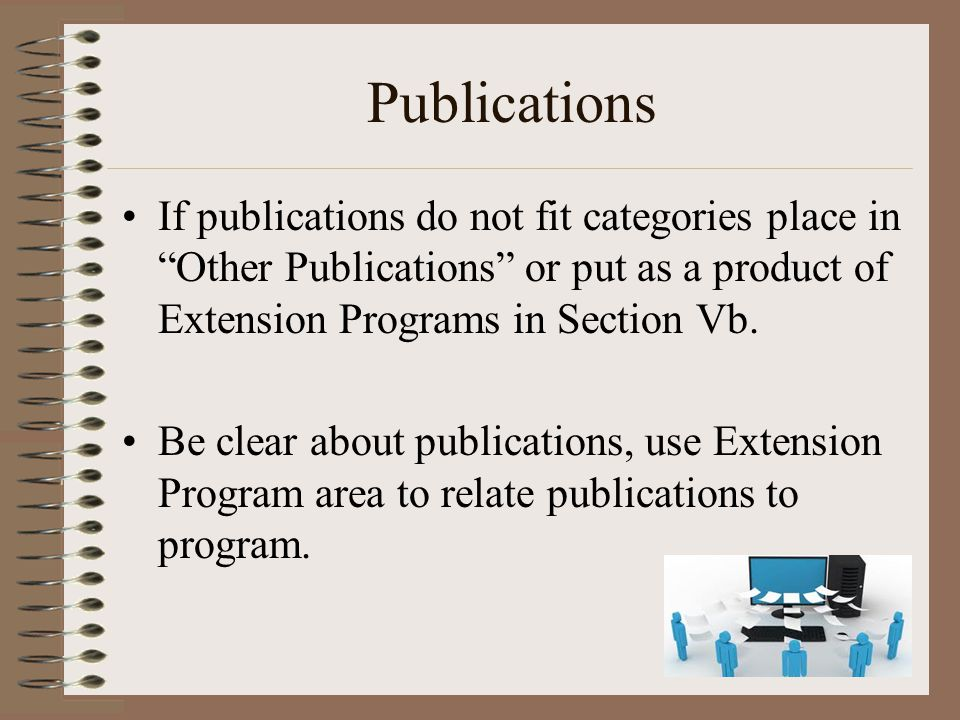 Publications If publications do not fit categories place in Other Publications or put as a product of Extension Programs in Section Vb.