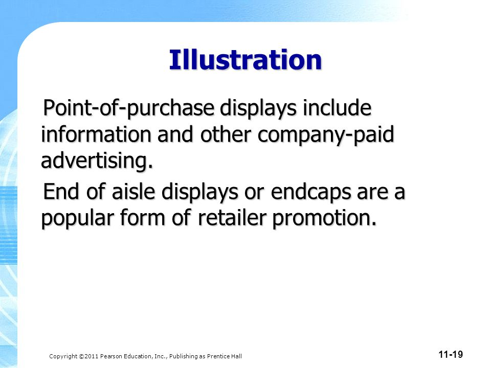 Copyright ©2011 Pearson Education, Inc., Publishing as Prentice Hall 11-19 Illustration Point-of-purchase displays include information and other compa