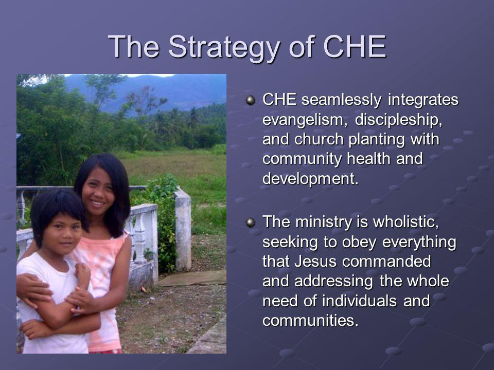 The Strategy of CHE CHE seamlessly integrates evangelism, discipleship, and church planting with community health and development.