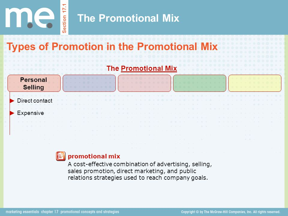 The Promotional Mix Types of Promotion in the Promotional Mix Section 17.1 promotional mix A cost-effective combination of advertising, selling, sales