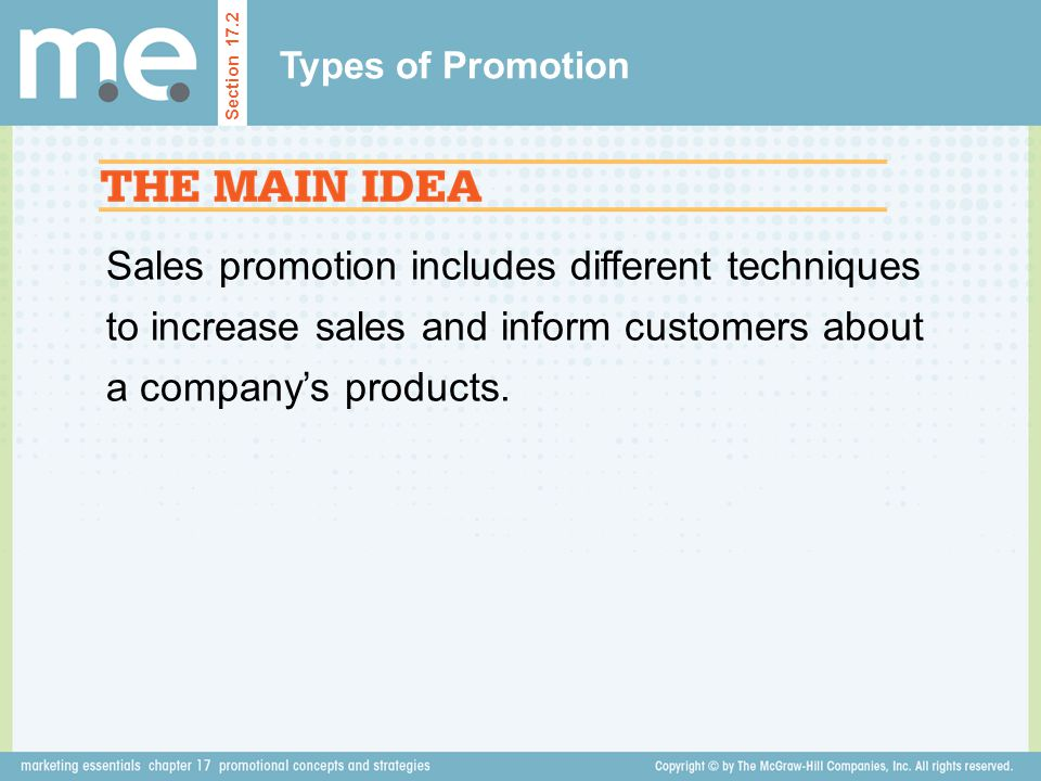 Sales promotion includes different techniques to increase sales and inform customers about a companys products. Types of Promotion Section 17.2