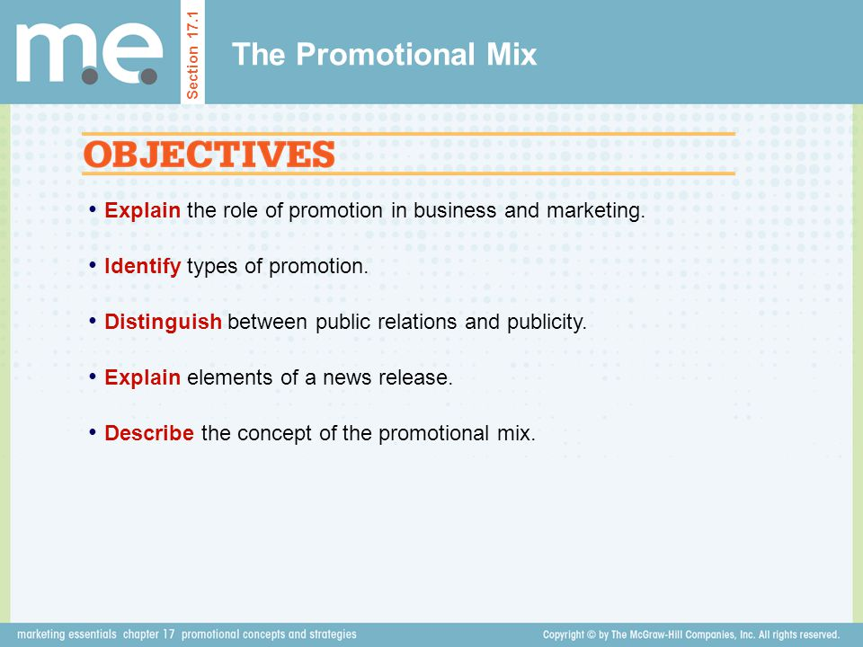 Explain the role of promotion in business and marketing. Identify types of promotion. Distinguish between public relations and publicity. Explain elem