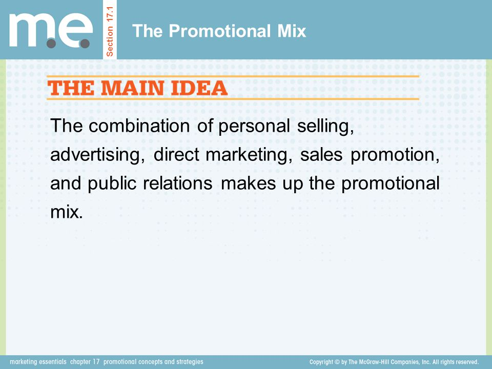 The combination of personal selling, advertising, direct marketing, sales promotion, and public relations makes up the promotional mix. The Promotiona