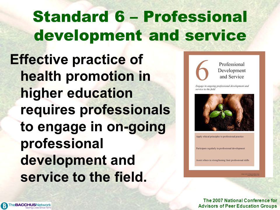 The 2007 National Conference for Advisors of Peer Education Groups Standard 6 – Professional development and service Effective practice of health prom