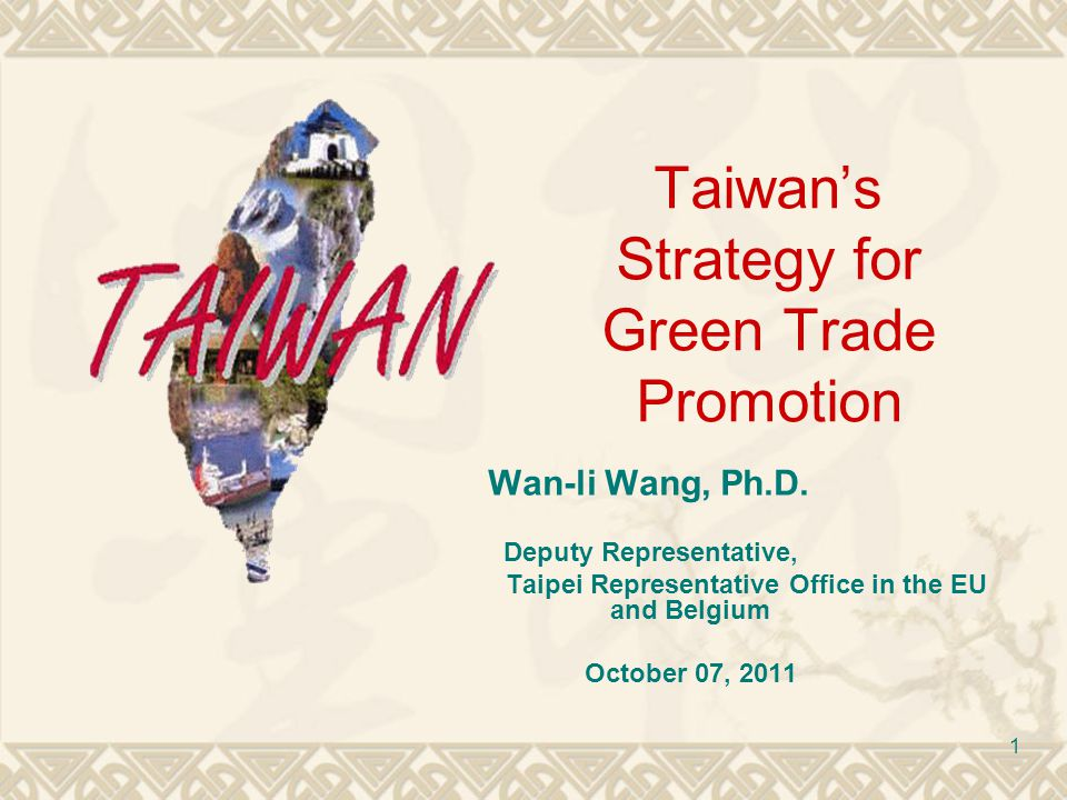 1 Taiwans Strategy for Green Trade Promotion Wan-li Wang, Ph.D.