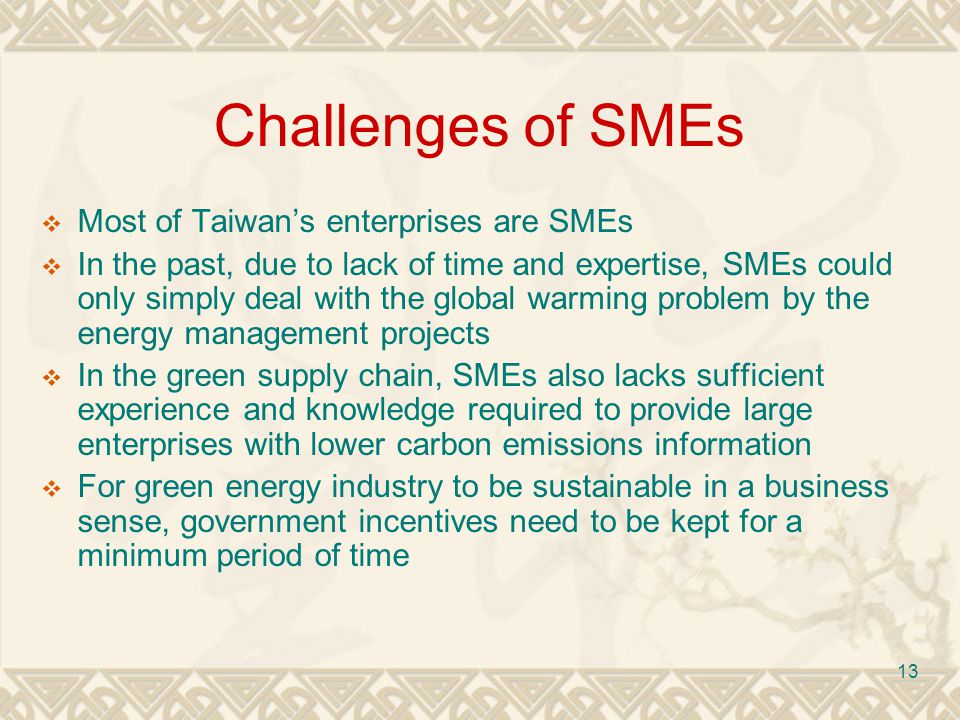 13 Challenges of SMEs Most of Taiwans enterprises are SMEs In the past, due to lack of time and expertise, SMEs could only simply deal with the global warming problem by the energy management projects In the green supply chain, SMEs also lacks sufficient experience and knowledge required to provide large enterprises with lower carbon emissions information For green energy industry to be sustainable in a business sense, government incentives need to be kept for a minimum period of time