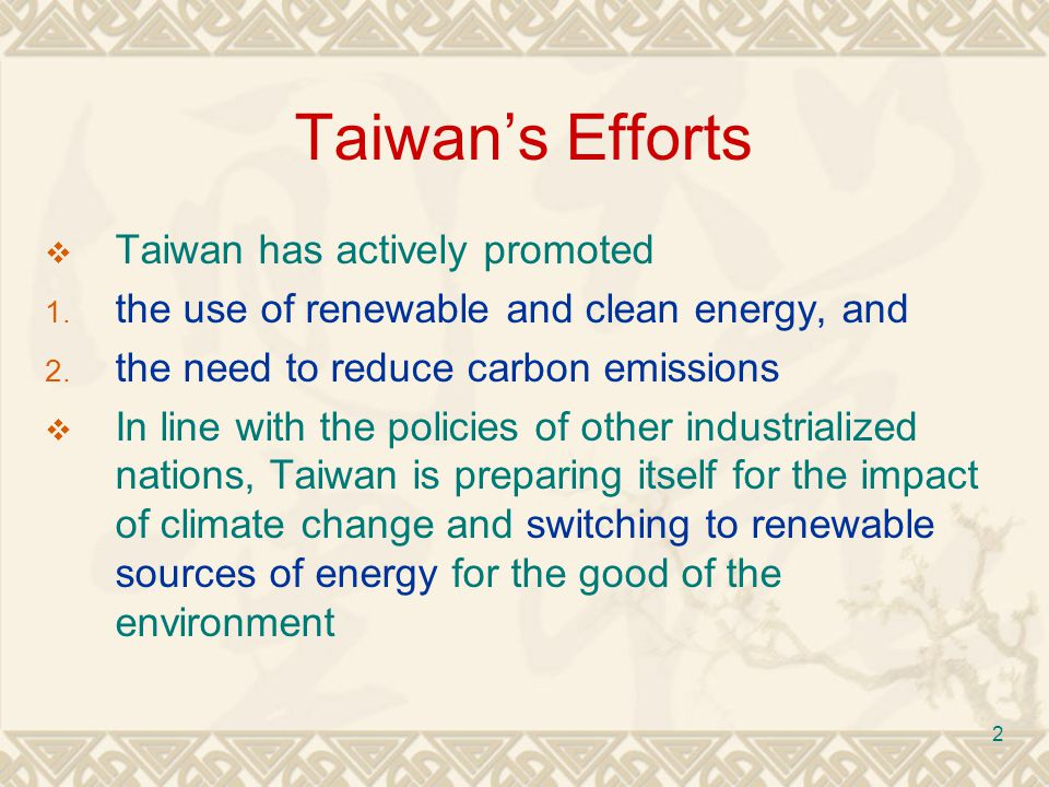 2 Taiwans Efforts Taiwan has actively promoted 1. the use of renewable and clean energy, and 2.