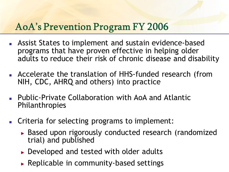 AoAs Prevention Program FY 2006 Assist States to implement and sustain evidence-based programs that have proven effective in helping older adults to r