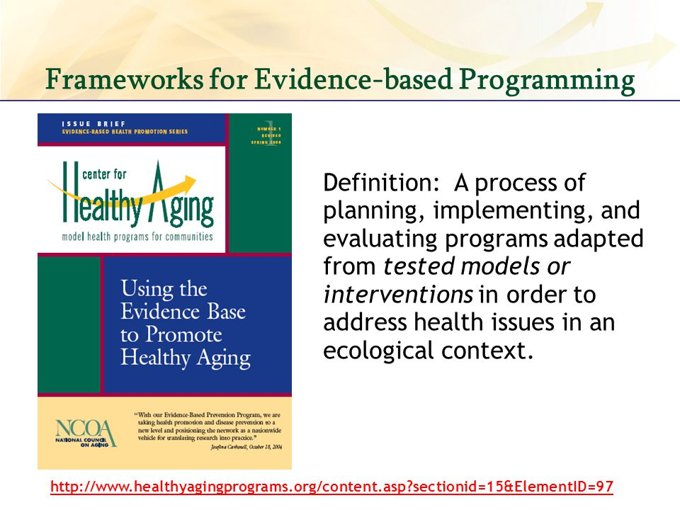 Frameworks for Evidence-based Programming http://www.healthyagingprograms.org/content.asp?sectionid=15&ElementID=97 Definition: A process of planning,